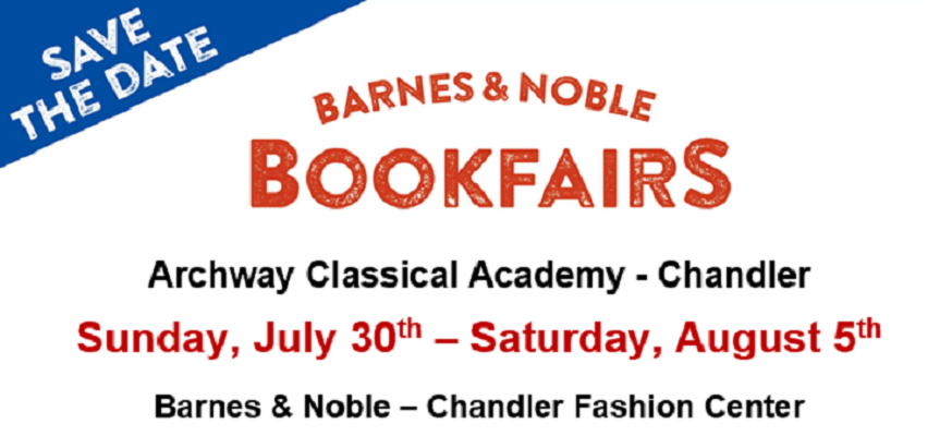 Barnes and Noble book fairs Sunday July 30th to Saturday August 5th at Archway Chandler Classical Academy